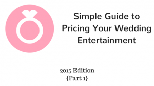 Simple Guide to Pricing Your Wedding Entertainment