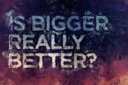 Is Bigger Really Better?